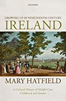 Growing Up in Nineteenth-Century Ireland: A Cultural History of Middle-Class Childhood and Gender