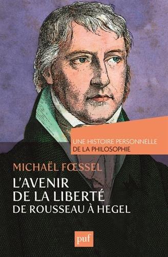 L'avenir de la liberté de Rousseau à Hegel. Une histoire personnelle de la philosophie