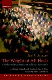 The Weight of All Flesh: On the Subject-Matter of Political Economy (The Berkeley Tanner Lectures)...