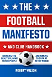 The Football Manifesto and Club Handbook: Bringing the Beautiful Game to the People and Making the USA #1 in World (English Edition)