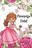 Principessa - Violet -: Taccuino: Nome Personalizzato Violet | Design per Amante a Principessa | Vestito e Floreale | Regalo di Halloween, ... | 110 Pagine a Righe. (Italian Edition)