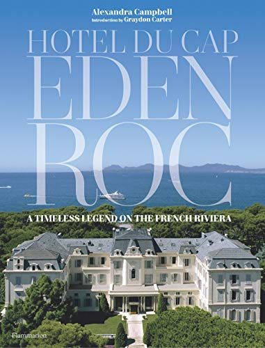 Hotel du Cap-Eden-Roc: A Timeless Legend on the French Riviera (Langue anglaise)
