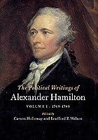 The Political Writings of Alexander Hamilton: Volume 1, 1769–1789