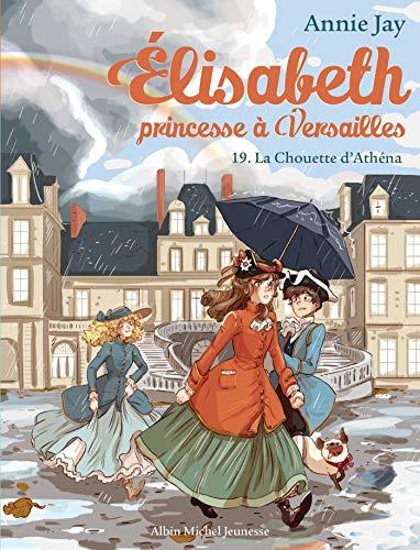 La Chouette d'Athéna: Elisabeth, princesse à Versailles - tome 19