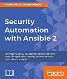 Security Automation with Ansible 2: Leverage Ansible 2 to automate complex security tasks like application security, network security, and malware analysis (English Edition)