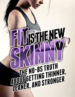 Fit is the New Skinny: The No-BS Truth About Getting Thinner, Leaner, and Stronger (The Build Muscle, Get Lean, and Stay Healthy Series) by [Michael Matthews]
