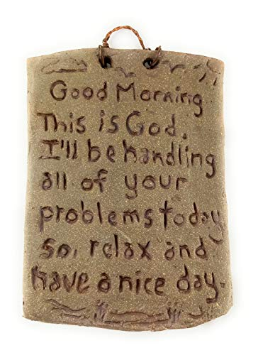 Good Morning, This is God, I Will Be Handling All Your Problems Today, so Relax and Have a Nice Day - Wall Hung Clay Plaque, Hand Etched Rustic Bible Sign, Approximate Size 4 Inches by 7 Inches