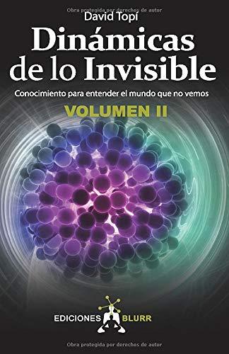 Dinámicas De Lo invisible - Volumen 2 Conocimiento para Entender El Mundo Que No Vemos