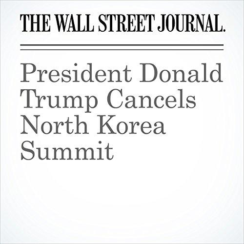 President Donald Trump Cancels North Korea Summit copertina