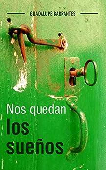 Nos quedan los sueños: Novela de suspense, intriga y superación personal de [Guadalupe Barrantes]