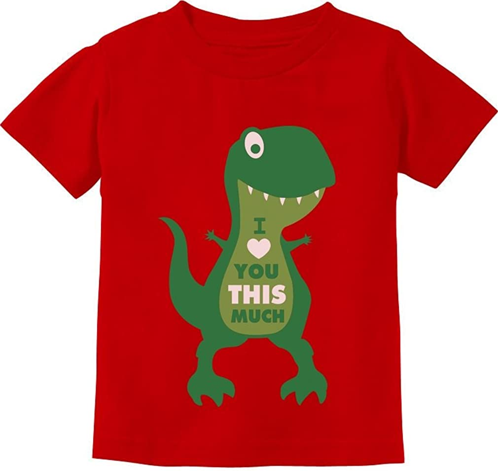 Valentine's Day I Love You This T-Rex Much Now free shipping Toddler New Orleans Mall Kids T-Shirt