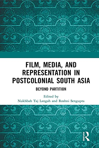Film, Media and Representation in Postcolonial South Asia: Beyond Partition (English Edition)