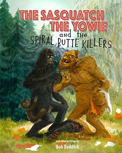 The Sasquatch, the Yowie, and the Spiral Butte Killers: and other writings of Bob Reddick