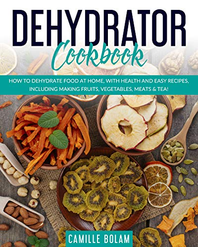 Buy Discount Dehydrator Cookbook: How To Dehydrate Food At Home, With Health And Easy Recipes, Inclu...