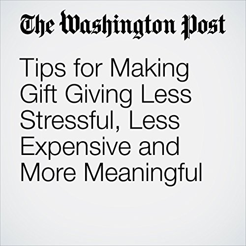Tips for Making Gift Giving Less Stressful, Less Expensive and More Meaningful cover art