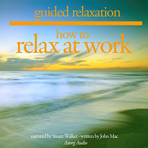 How to Relax at Work: Guided Relaxation and Meditation audiobook cover art