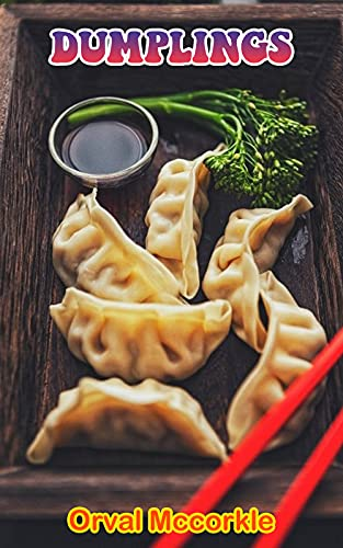DUMPLINGS: 150 recipe Delicious and Easy The Ultimate Practical Guide Easy bakes Recipes From Around The World dumplings cookbook (English Edition)