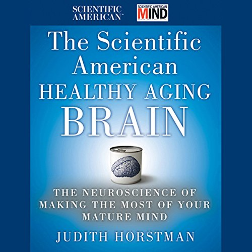 The Scientific American Healthy Aging Brain: The Neuroscience of Making the Most of Your Mature Mind audiobook cover art