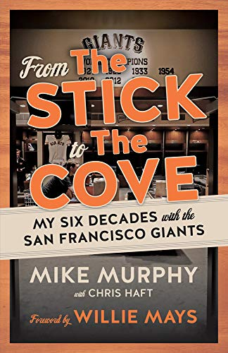 From The Stick to The Cove: My Six Decades with the San Francisco Giants