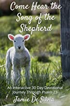 Come Hear the Song of the Shepherd: An Interactive 30 Day Devotional Journey Through Psalm 23