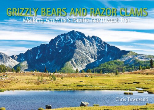 Download Grizzly Bears and Razor Clams: Walking America's Pacific Northwest Trail 1908737042