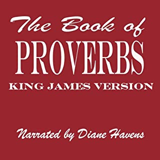 The Book of Proverbs, KJV     The Proverbs of Solomon              By:                                                                                                                                 King James Bible                               Narrated by:                                                                                                                                 Diane Havens                      Length: 1 hr and 43 mins     11 ratings     Overall 4.5