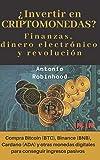 ¿Invertir en CRIPTOMONEDAS? Finanzas, dinero electrónico y revolución: compra Bitcoin (BTC), Binance (BNB), Cardano (ADA) y otras monedas digitales para conseguir ingresos pasivos