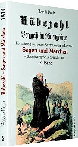 Rübezahl - Berggeist im Riesengebirge 1879 - Band 2: Fortsetzung der neuen Sammlung der schönsten Sagen und Märchen vom Rübezahl (Band 2 von 2)
