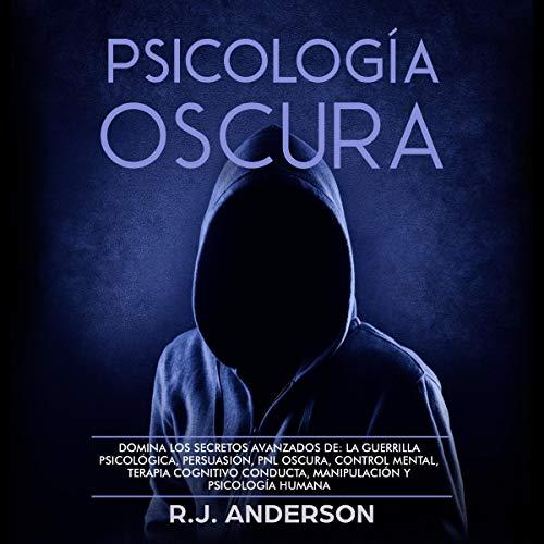 Psicología Oscura [Dark Psychology]: Domina los secretos avanzados de: la guerrilla psicológica, p