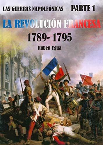 LA REVOLUCIÓN FRANCESA 1789- 1795 (LAS GUERRAS NAPOLEÓNICAS nº 1)