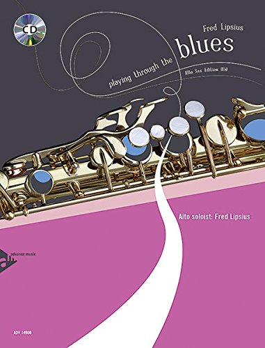 Playing Through The Blues - Alto Saxophone: 12 Melodies and Catchy Riffs for Intermediate Players. Alt-Saxophon. Ausgabe mit CD.: 12 Melodies and ... Alt-Saxophon. Ausgabe mit Online-Audiodatei.
