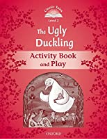 Classic Tales: Level 2: The Ugly Duckling Activity Book & Play (Classic Tales. Level 2)