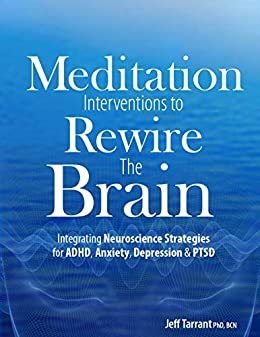 Meditation Interventions to Rewire the Brain: Integrating Neuroscience Strategies for ADHD, Anxiety, Depression & PTSD by [Jeff Tarrant]