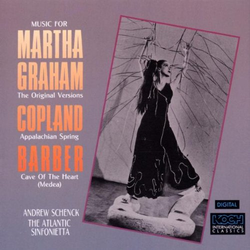 Music for Martha Graham (The Original Versions): Copland: Appalachian Spring / Barber: Cave of the Heart (Medea)