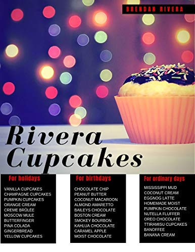 Rivera Cupcakes: for Holidays, Birthdays , Every days (English Edition)