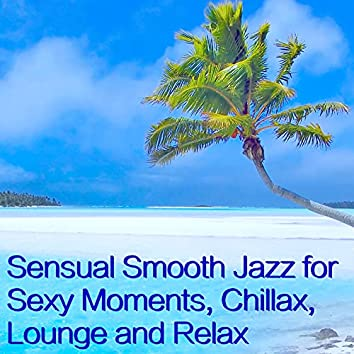 Sensual Smooth Jazz for Sexy Moments, Chillax, Lounge and Relax