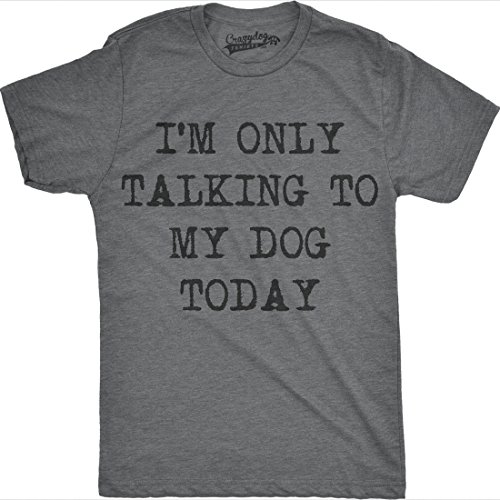 Mens Only Talking to My Dog Today Funny Shirts Dog Lovers Novelty Cool T Shirt (Dark Grey) -XL