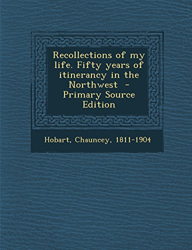 Recollections of My Life. Fifty Years of Itinerancy in the Northwest