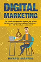 Digital Marketing: The Complete Dropshipping, Amazon FBA, Affiliate Marketing and Email Marketing Guide for Beginners - Get a 360° Online Business Education!