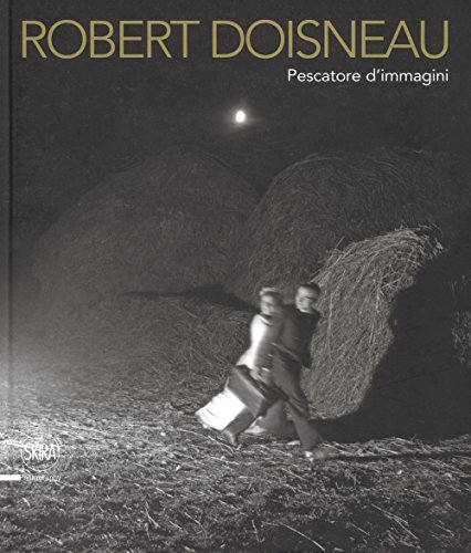 Robert Doisneau. Pescatore d'immagini. Ediz. illustrata