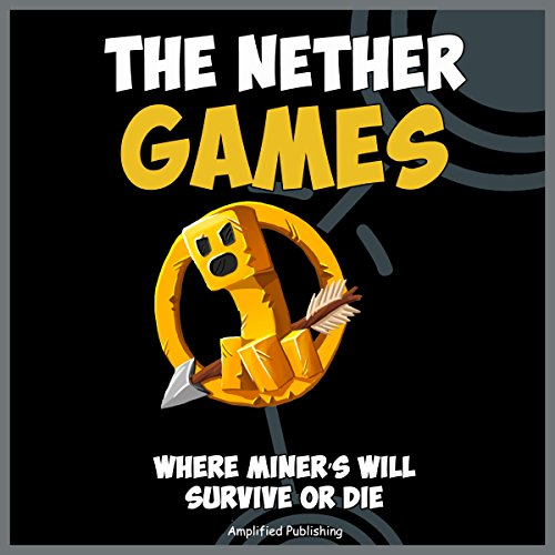 The Nether Games: Where Miners Will Survive or Die audiobook cover art