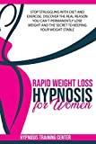 Rapid Weight Loss Hypnosis for Women: Stop Struggling with Diet and Exercise. Discover the Real Reason You Can t Permanently Lose Weight and the Secret to Keeping Your Weight Stable