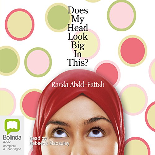 Does My Head Look Big in This?                   By:                                                                                                                                 Randa Abdel-Fattah                               Narrated by:                                                                                                                                 Rebecca Macauley                      Length: 9 hrs and 3 mins     5 ratings     Overall 3.8