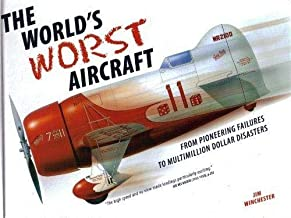 The Worlds Worst Aircraft - from Pioneering Failures to Multimillion Dollar Disasters