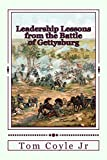 Leadership Lessons from the Battle of Gettysburg (Historical Lessons for Model Leaders) (Volume 1)