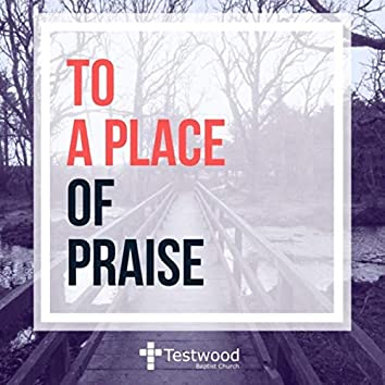 To a Place of Praise