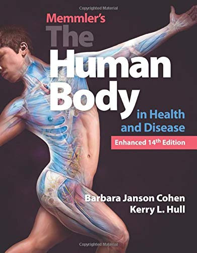Compare Textbook Prices for Memmler's The Human Body in Health and Disease, Enhanced Edition 14 Edition ISBN 9781284217964 by Cohen, Barbara Janson,Hull, Kerry L.