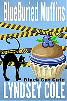 BlueBuried Muffins (Black Cat Cafe Cozy Mystery Series Book 1) by [Lyndsey Cole]