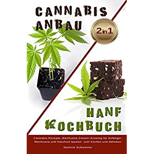 Cannabis Anbau Hanf Kochbuch 2 IN 1 Cannabis Rezepte, Marihuane Zimmer Growing für Anfänger