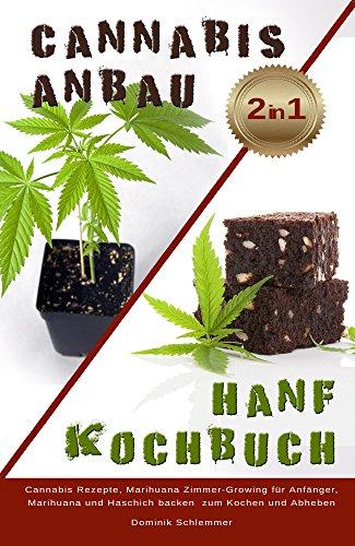 Cannabis Anbau Hanf Kochbuch 2 IN 1 Cannabis Rezepte, Marihuane Zimmer Growing für Anfänger, Marihuana und Haschisch backen zum Kochen und Abheben